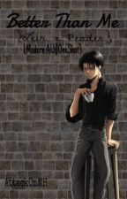 Better Than Me {Levi x Reader-Modern AU||Oneshot} by AttackOnMH