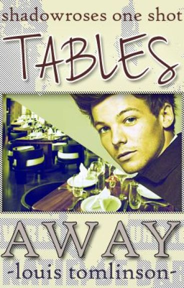 Tables Away (Louis Tomlinson One Shot) by shadowroses