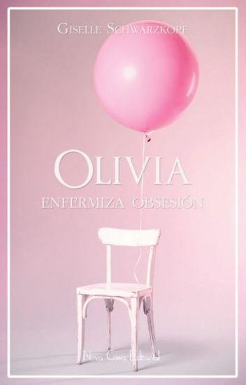 Olivia // Enfermiza Obsesión I (Dos primeros capítulos disponibles)