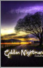 Golden Nightmares by leeshalove82