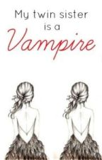 My Twin Sister is a Vampire by obliviouszoe