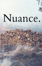 Nuance. (Stream of Conscious Poems Updated Weekly) by TheMidstOfThis