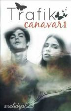 TRAFİK CANAVARI by aralidya123