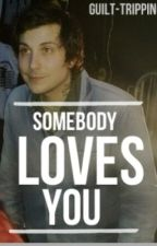 Somebody Loves You [Sequel to KMLAS, Frerard] by guilt-tripping