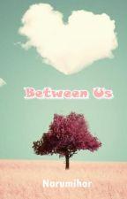 Between Us by narumihar
