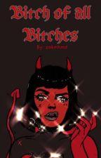 Bitch of all Bitches #Wattys2015 by zakmhmd