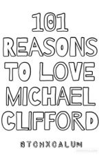 101 Reasons To Love Michael Clifford by sheskindasos