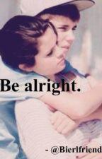 Be alright by Bierlfriend