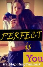 PERFECT is YOU <3 (GXG SHORT STORY) by MaputingTahimik018