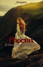 Phoenix - Il risveglio della fenice by _Stregatto_