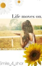 Life moves on. (Completed) by smile_4_shor