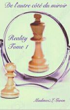 Reality - Tome 1 - De l'autre côté du miroir (Terminé) by MadmoizL-Gwen