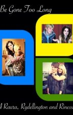 Don't Be Gone Too Long (A Raura, Rydellington and Rinessa Story) by Yazz__12345432