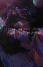hooked on you ;; stydia  by spicyhowlter