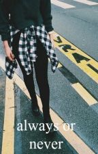 Always Or Never by nothing999