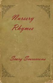 Nursery Rhymes by ScaryScarecrows
