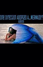 One Direction Adopted a...Mermaid!? by friendnotfood