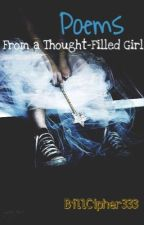 Poems From A Thought-Filled Girl by soulful-sleepyhead