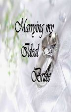 Marrying My Ideal Bride [ Book 2] by giezel08