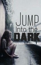 Jump Into The Dark {Voltooid} by lollyloverandliker