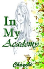 IN MY ACADEMY [COMPLETED] by Its_Chaychi