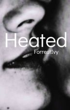 Heated (A Harry Styles Fanfiction) by ForrestIvy