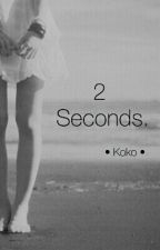 2 Seconds •LT• by delicx