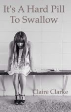 It's a Hard Pill to Swallow by clairelyfiction