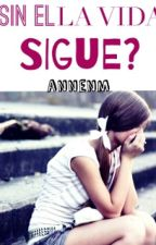 Sin él la vida.. sigue? by annenm