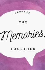Our Memories, Together by yammy47