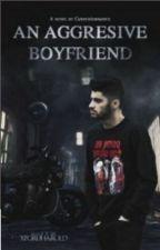 An Aggressive Boyfriend (Zayn Malik) by JoanaVanessa