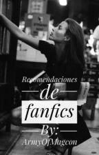 Recomendaciones de FanFics by ArmyOfMagcon