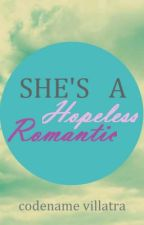 She's A Hopeless Romantic (Completed) by codenamevillatra