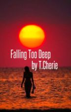 Falling Too Deep by TCherie