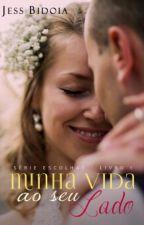 Minha Vida ao Seu Lado - Série Escolhas- Livro 1 (DEGUSTAÇÃO) by jessicanlbidoia