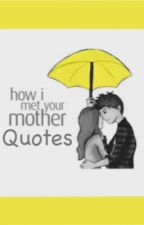 HIMYM Quotes by StupidAndRandom