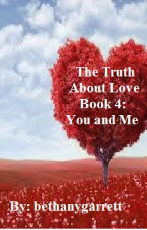 The Truth About Love Book 4: You and Me by bethanygarrett