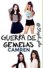 Guerra de Gemelas (Camren) by OopsLxrryCxmren