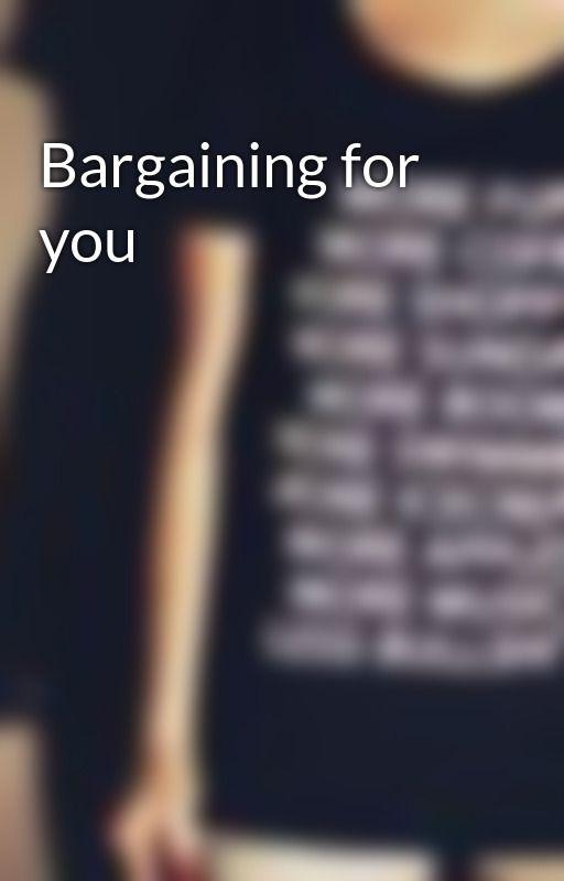 Bargaining for you by itsjustnotworthit