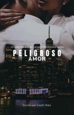 Peligroso Amor (TERMINADA). by Lizeth2001Mejia