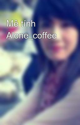 Mê tính Alone_coffee