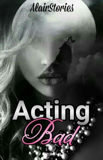 Acting Bad (PAUSIL/Parandamisel)