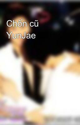 Đọc truyện Chốn cũ YunJae