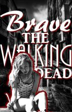 Brave The Walking Dead (EN RÉÉCRITURE) by EmmaLebailly