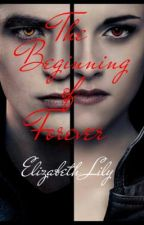 The Beginning of Forever - A Twilight Fan Fiction by ElizabethLily96