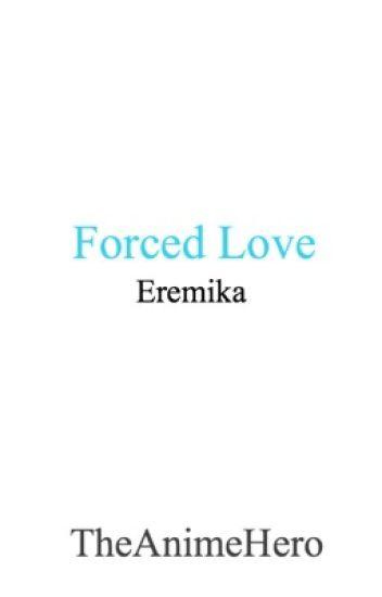 Forced Love (Eren x Mikasa)