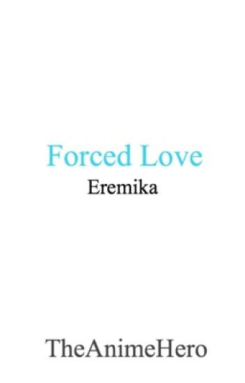 Forced Love (Eren x Mikasa) (Eremika) *Under Edit