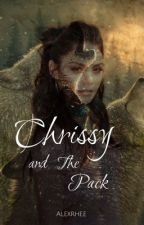 Chrissy and The Pack (Book I) by AlexRhee