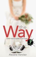 The Way - Quando l'unica via è quella che non ti aspetti. (Versione Aggiornata) by Alexene_