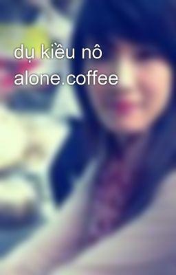 dụ kiều nô alone.coffee